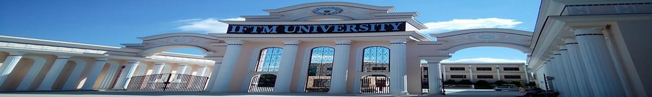 IFTM University, Moradabad - Admission Details 2020